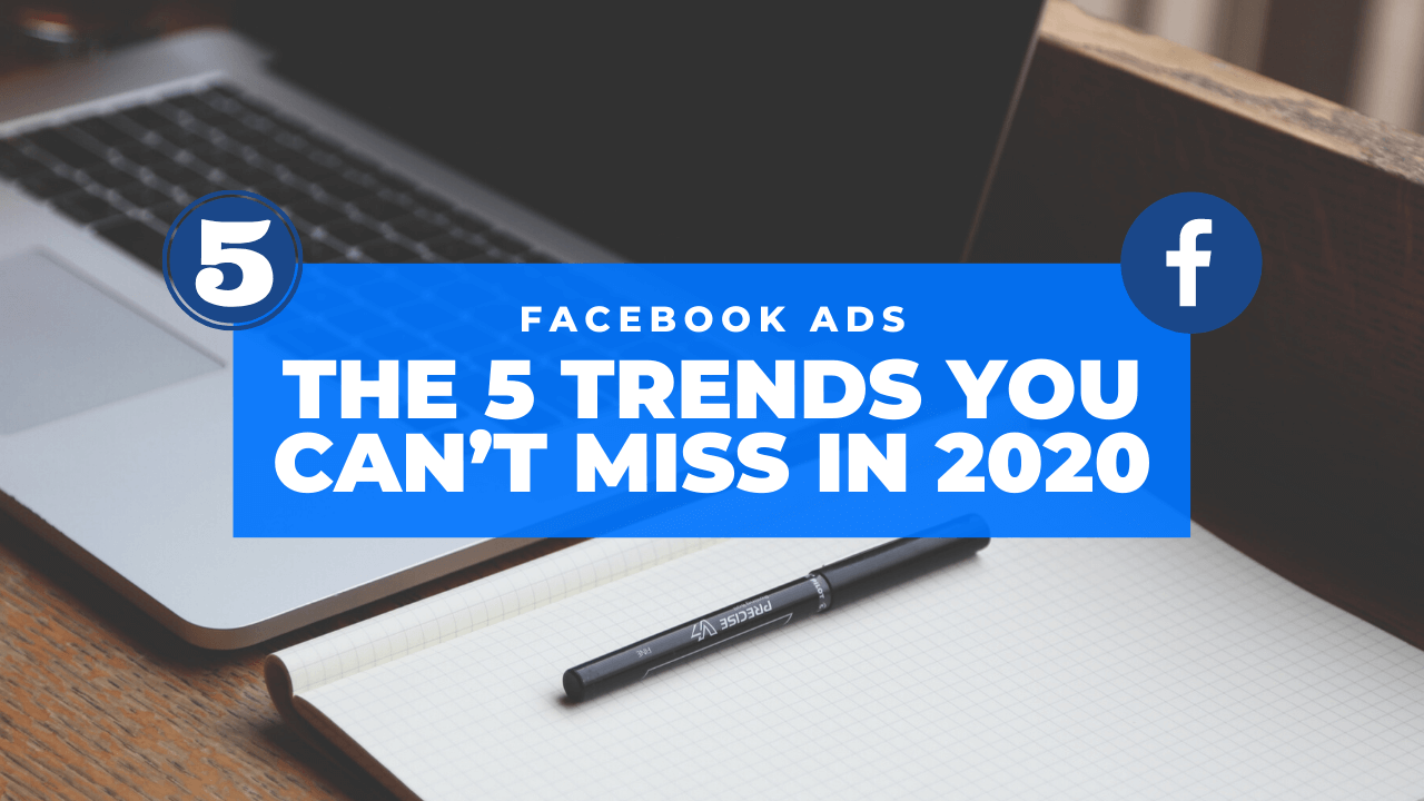 The 5 Facebook Ads Trends You Can't Miss in 2020