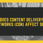 Does Content Delivery Networks (CDN) Affect SEO?