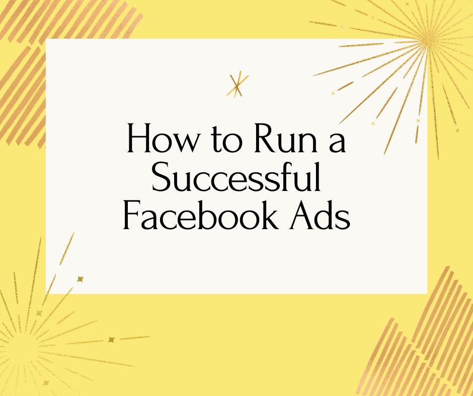 How to Run a Successful Facebook Ads