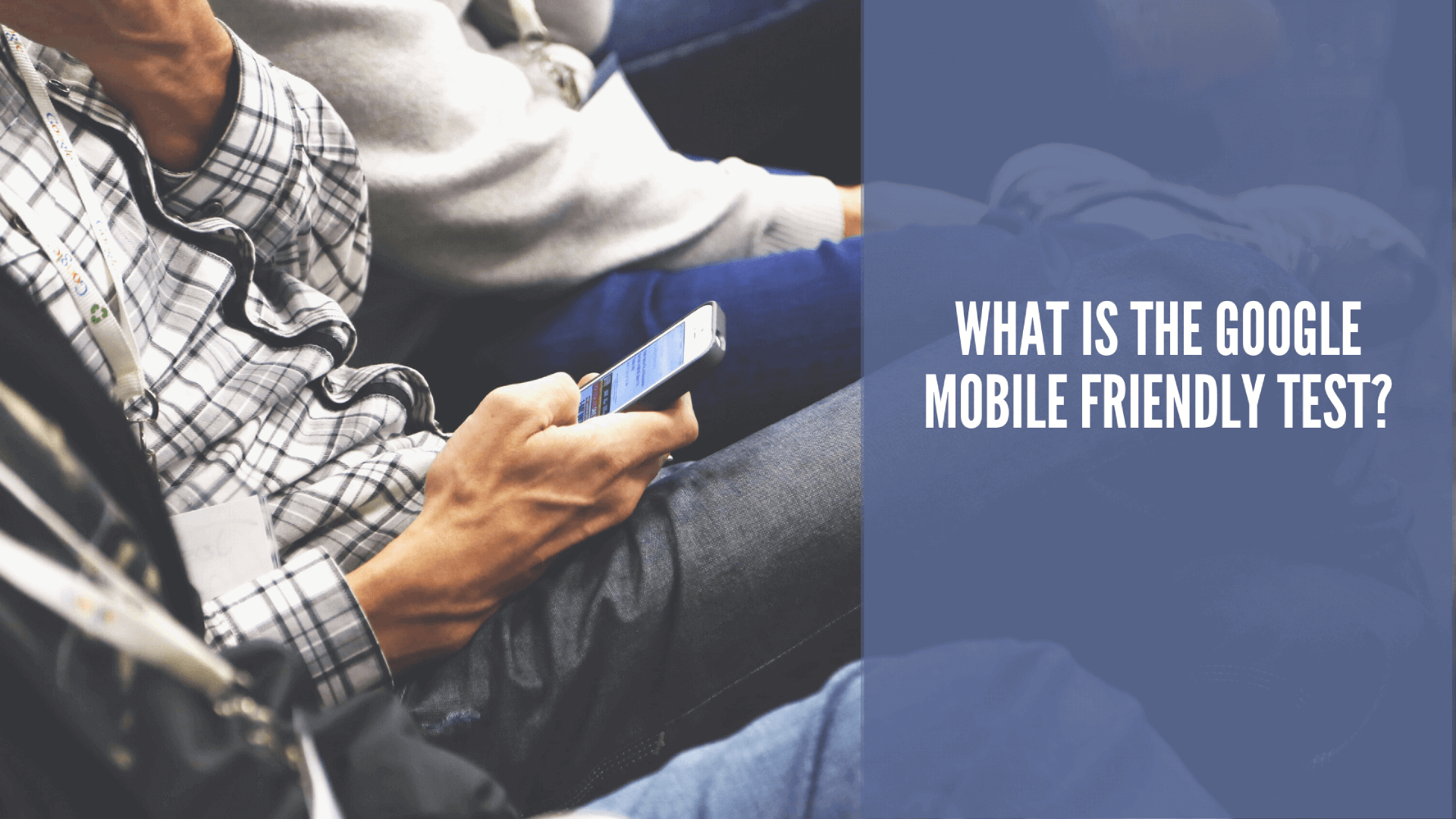 What is the Google Mobile Friendly Test?