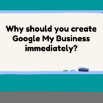 Why should you create Google My Business immediately?