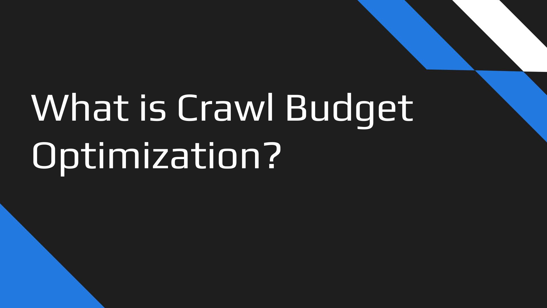 What is Crawl Budget Optimization?