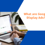What are Google Display Ads?